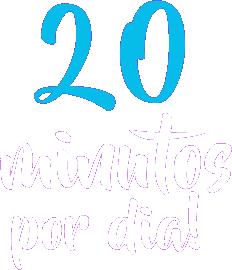 20 Minutos por dia!